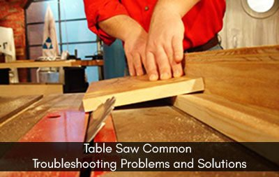 Table Saw Common Troubleshooting Problems and Solutions