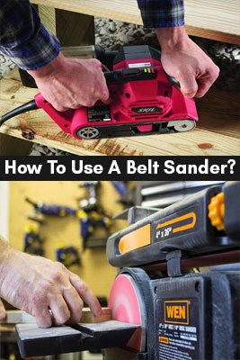 How To Use A Belt Sander?