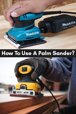 How To Use A Palm Sander?