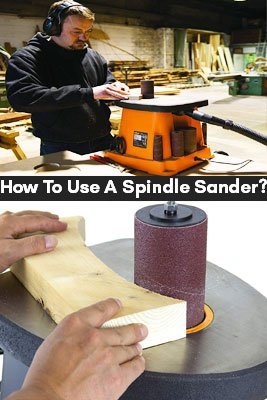 How To Use A Spindle Sander